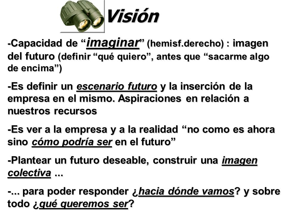 Visión -Capacidad de imaginar (hemisf.derecho) : imagen del futuro (definir qué quiero , antes que sacarme algo de encima )