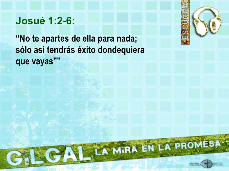 Josué 1:2-6: No te apartes de ella para nada; sólo así tendrás éxito dondequiera que vayas