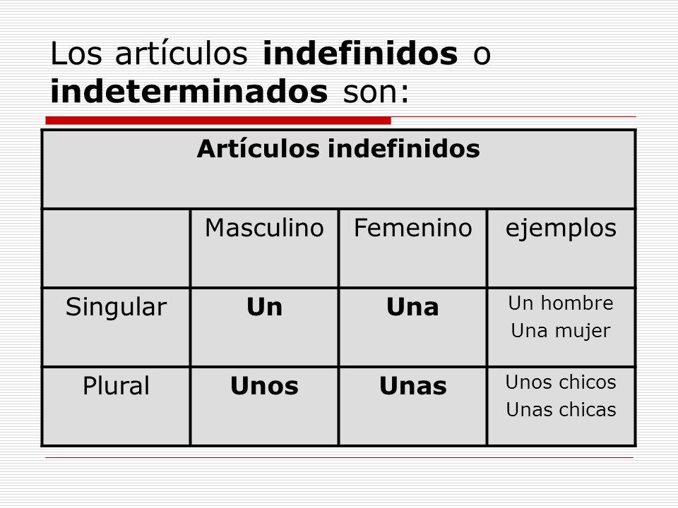 Los artículos indefinidos o indeterminados son: