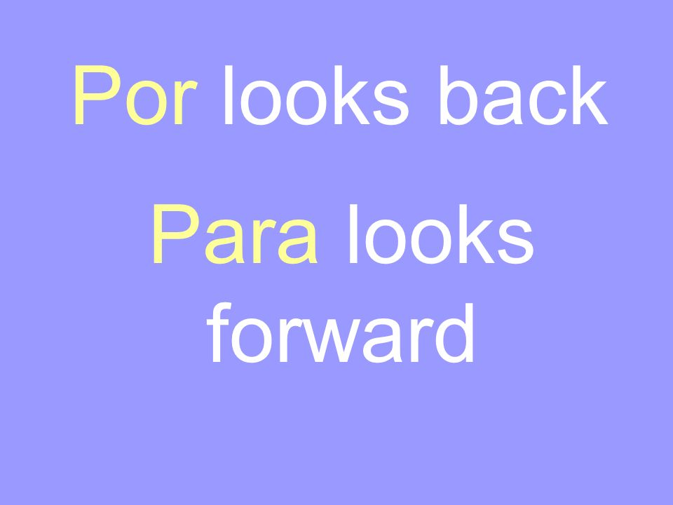 Por looks back Para looks forward