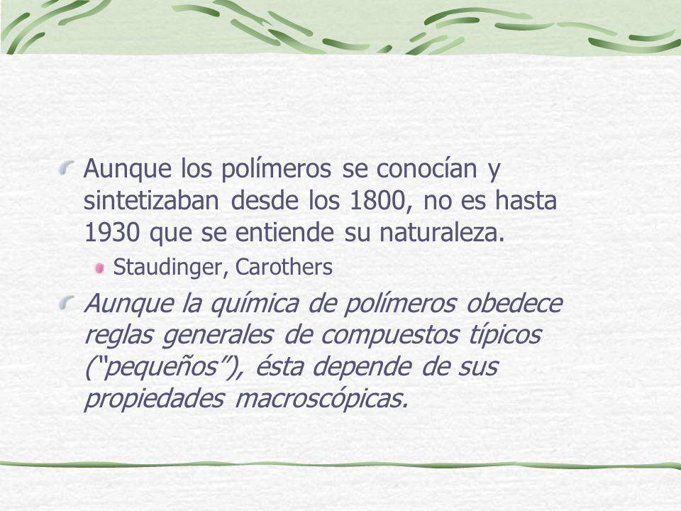 Aunque los polímeros se conocían y sintetizaban desde los 1800, no es hasta 1930 que se entiende su naturaleza.
