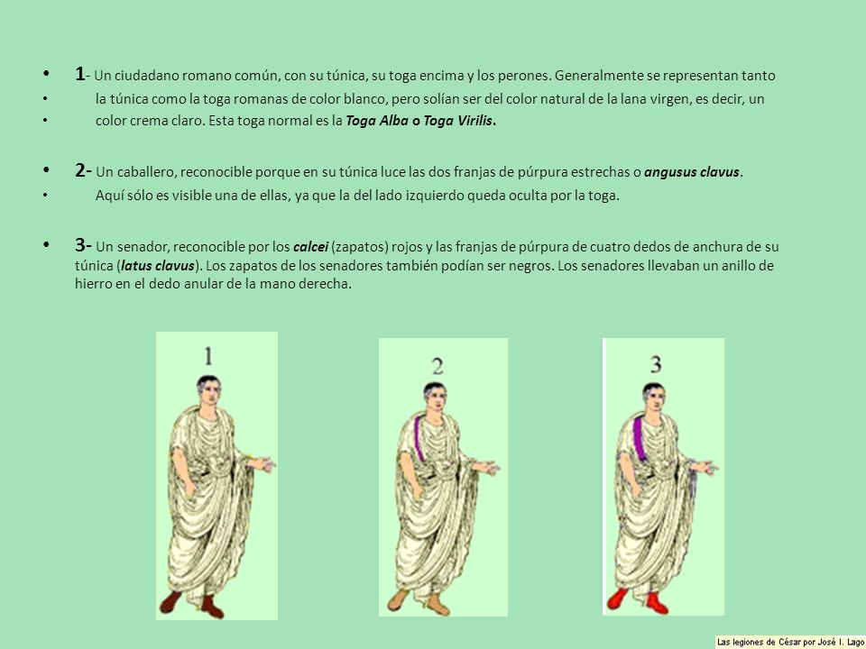 1- Un ciudadano romano común, con su túnica, su toga encima y los perones. Generalmente se representan tanto
