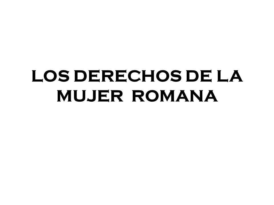 LOS DERECHOS DE LA MUJER ROMANA