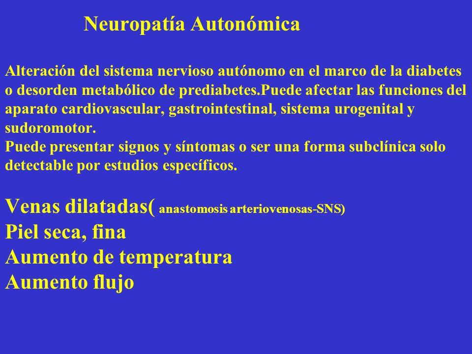Neuropatía Autonómica Alteración del sistema nervioso autónomo en el marco de la diabetes o desorden metabólico de prediabetes.Puede afectar las funciones del aparato cardiovascular, gastrointestinal, sistema urogenital y sudoromotor.