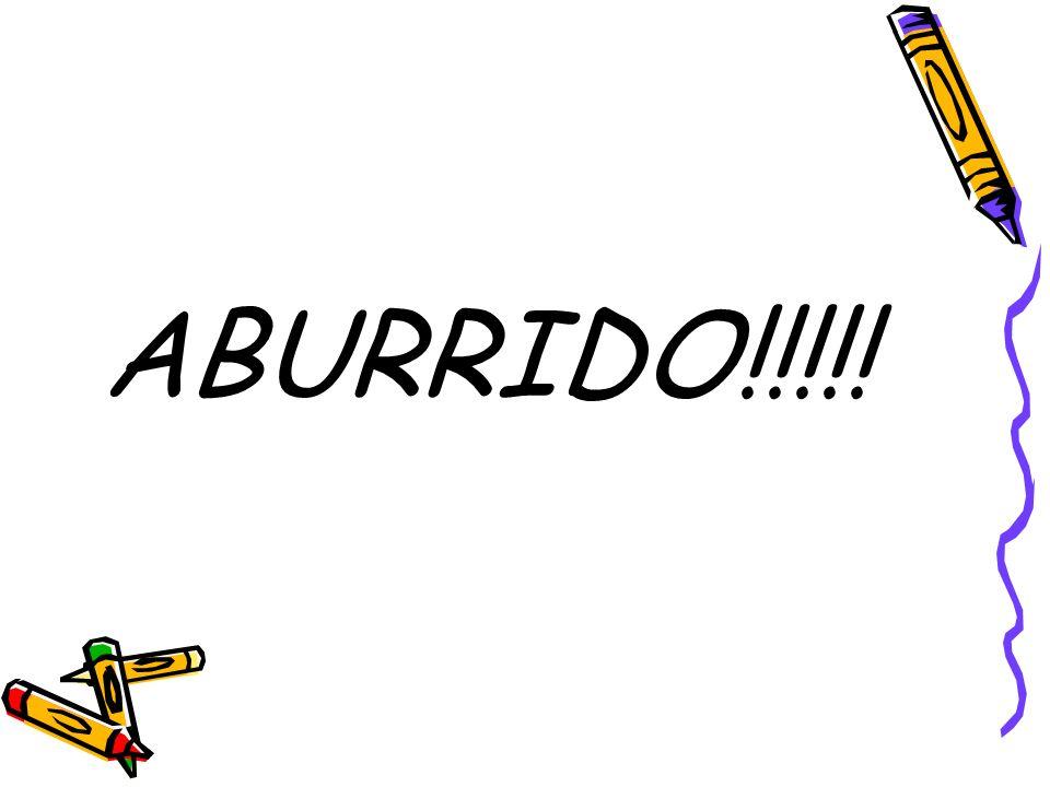 ABURRIDO!!!!!