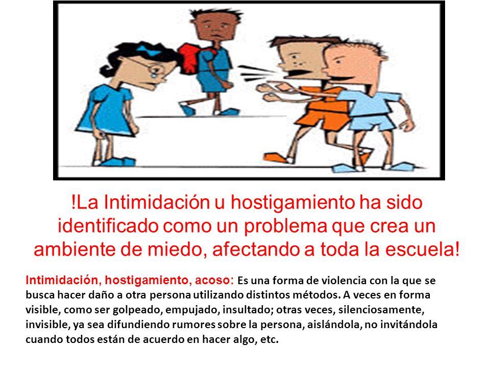 Intimidación, hostigamiento, acoso: Es una forma de violencia con la que se busca hacer daño a otra persona utilizando distintos métodos.