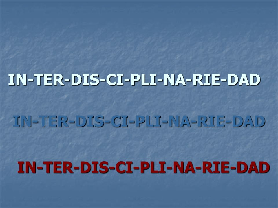 IN-TER-DIS-CI-PLI-NA-RIE-DAD
