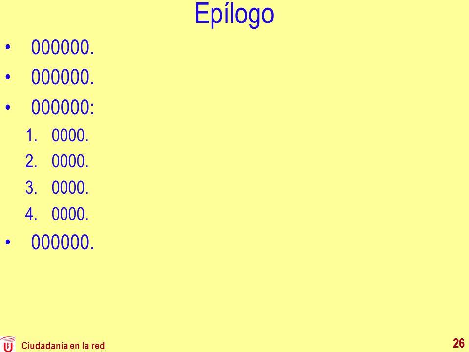 Epílogo 000000. 000000: 0000. 26 26 Ciudadanía en la red 26