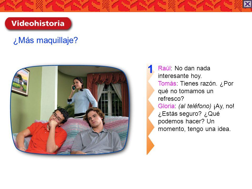 1 ¿Más maquillaje Raúl: No dan nada interesante hoy.