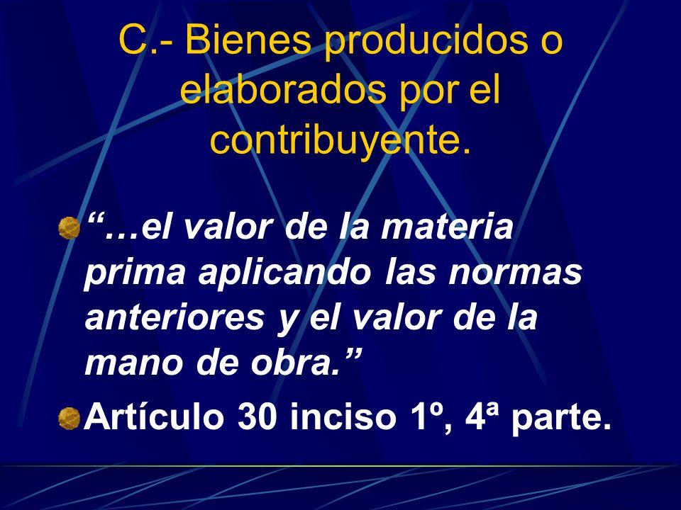 C.- Bienes producidos o elaborados por el contribuyente.