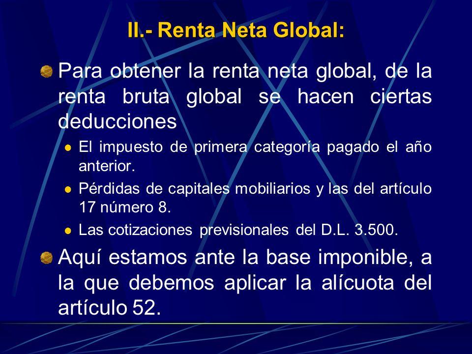 II.- Renta Neta Global: Para obtener la renta neta global, de la renta bruta global se hacen ciertas deducciones.