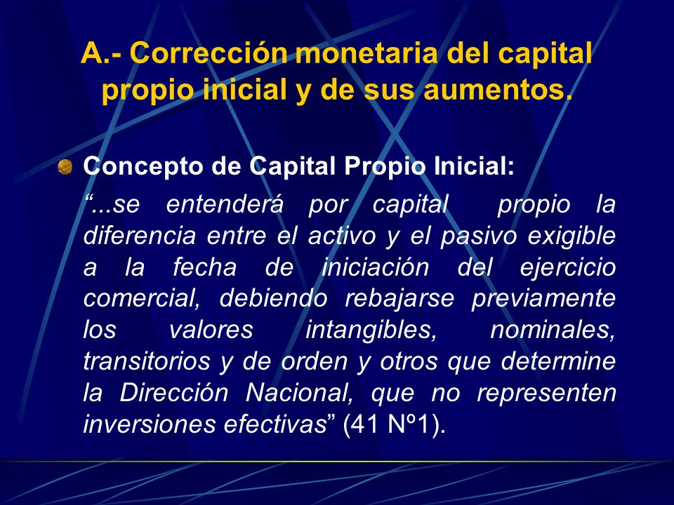 A.- Corrección monetaria del capital propio inicial y de sus aumentos.