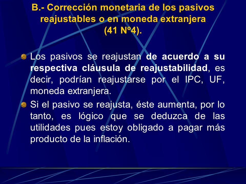 B.- Corrección monetaria de los pasivos reajustables o en moneda extranjera (41 Nº4).