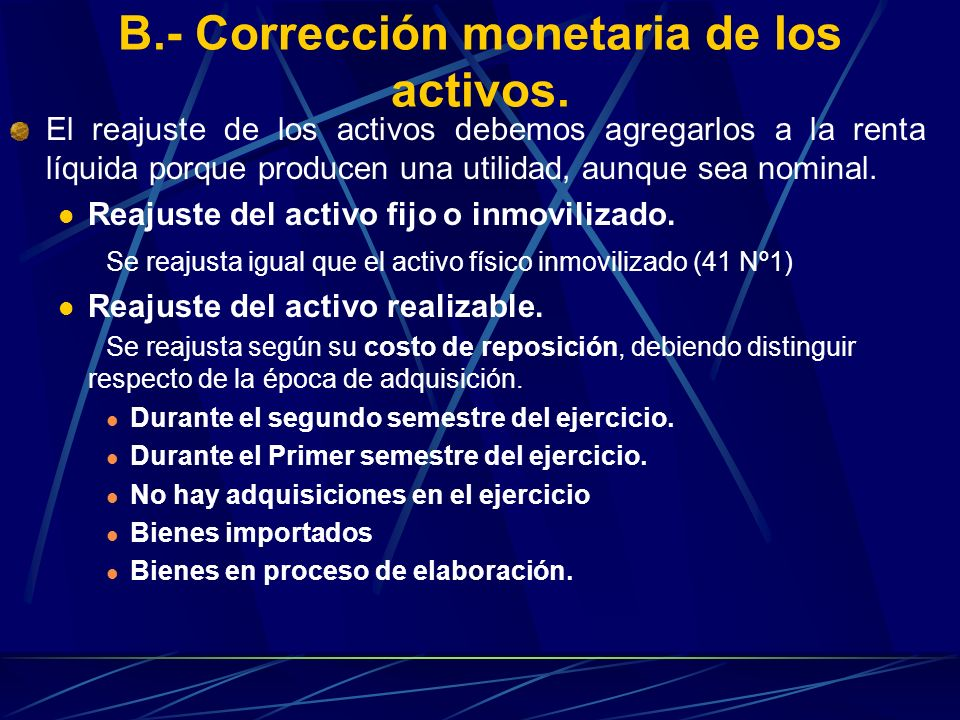 B.- Corrección monetaria de los activos.