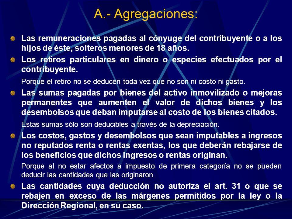 A.- Agregaciones: Las remuneraciones pagadas al cónyuge del contribuyente o a los hijos de éste, solteros menores de 18 años.