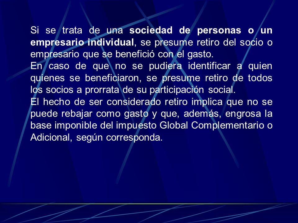 Si se trata de una sociedad de personas o un empresario individual, se presume retiro del socio o empresario que se benefició con el gasto.