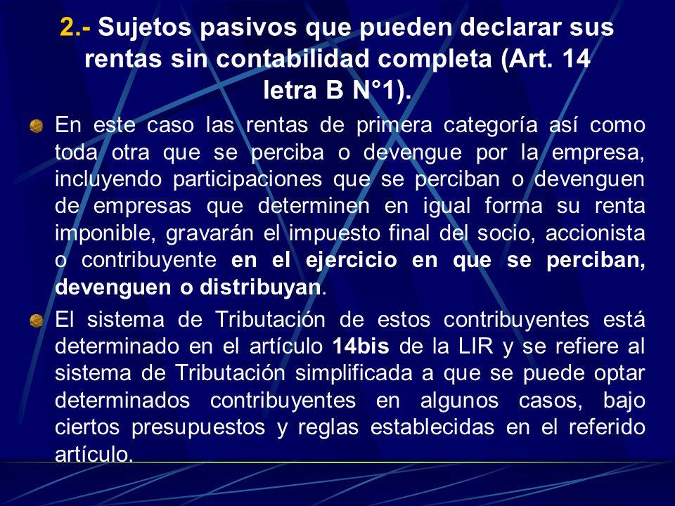 2.- Sujetos pasivos que pueden declarar sus rentas sin contabilidad completa (Art. 14 letra B N°1).