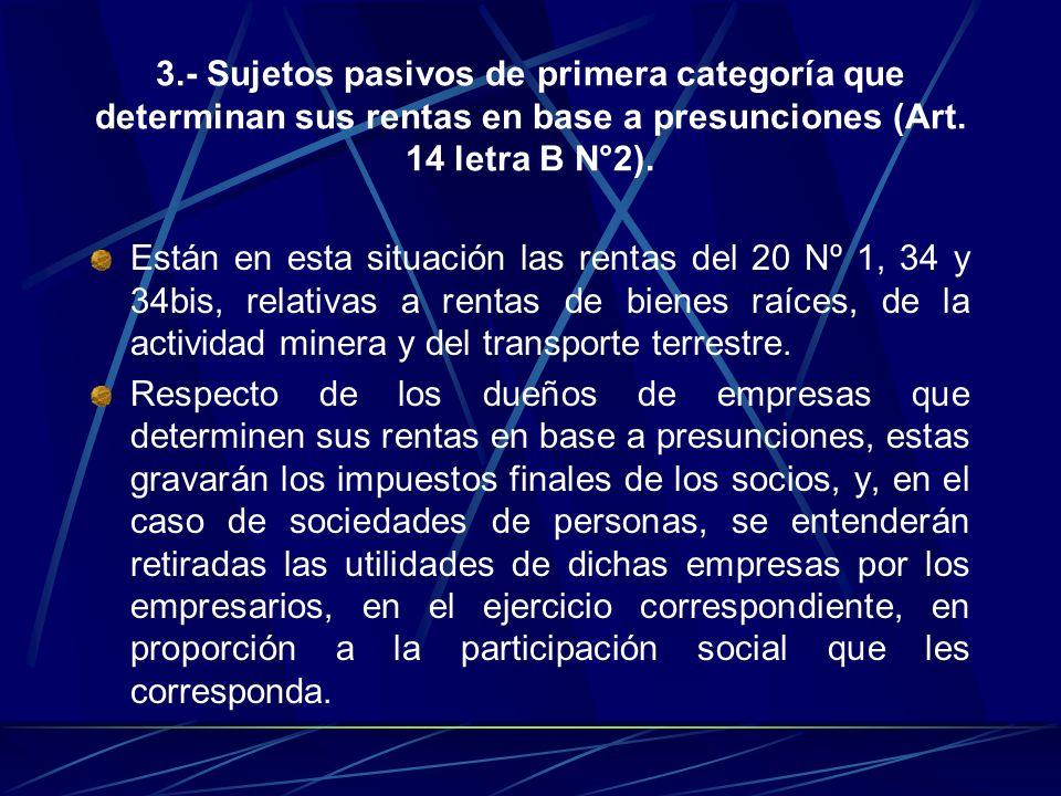 3.- Sujetos pasivos de primera categoría que determinan sus rentas en base a presunciones (Art. 14 letra B N°2).