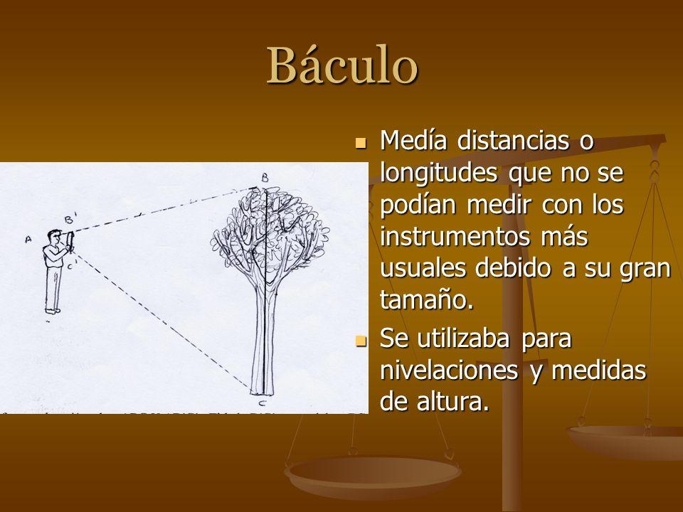 Báculo Medía distancias o longitudes que no se podían medir con los instrumentos más usuales debido a su gran tamaño.