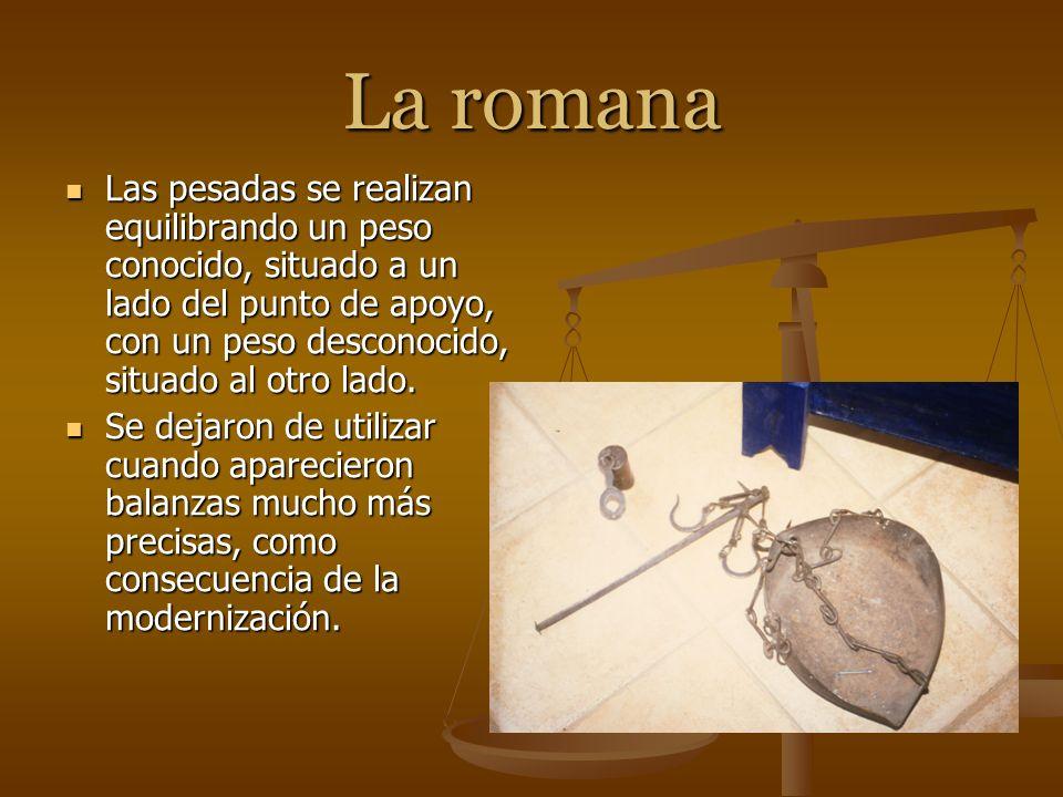 La romana Las pesadas se realizan equilibrando un peso conocido, situado a un lado del punto de apoyo, con un peso desconocido, situado al otro lado.