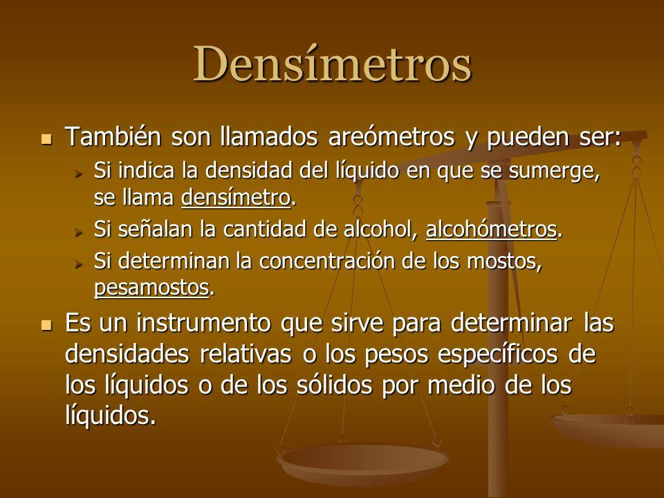 Densímetros También son llamados areómetros y pueden ser: