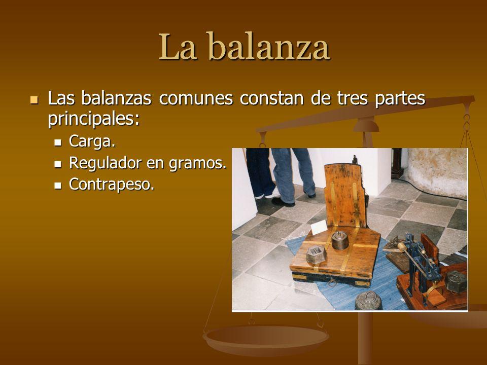 La balanza Las balanzas comunes constan de tres partes principales: