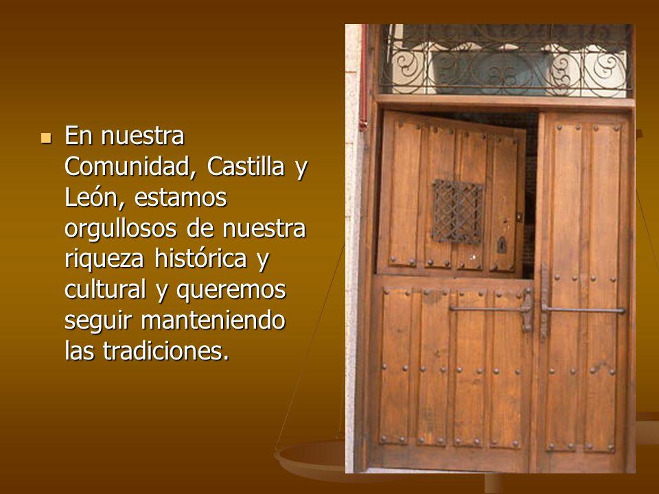 En nuestra Comunidad, Castilla y León, estamos orgullosos de nuestra riqueza histórica y cultural y queremos seguir manteniendo las tradiciones.
