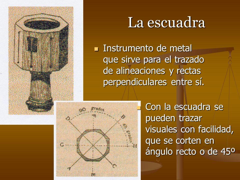 La escuadra Instrumento de metal que sirve para el trazado de alineaciones y rectas perpendiculares entre sí.