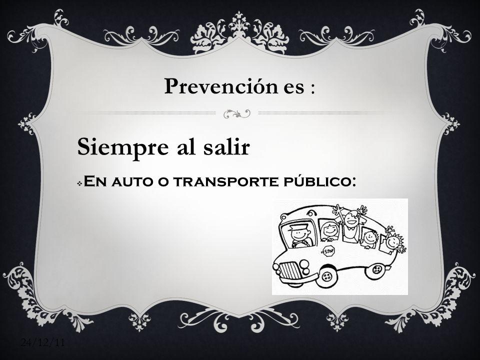Siempre al salir Prevención es : En auto o transporte público: