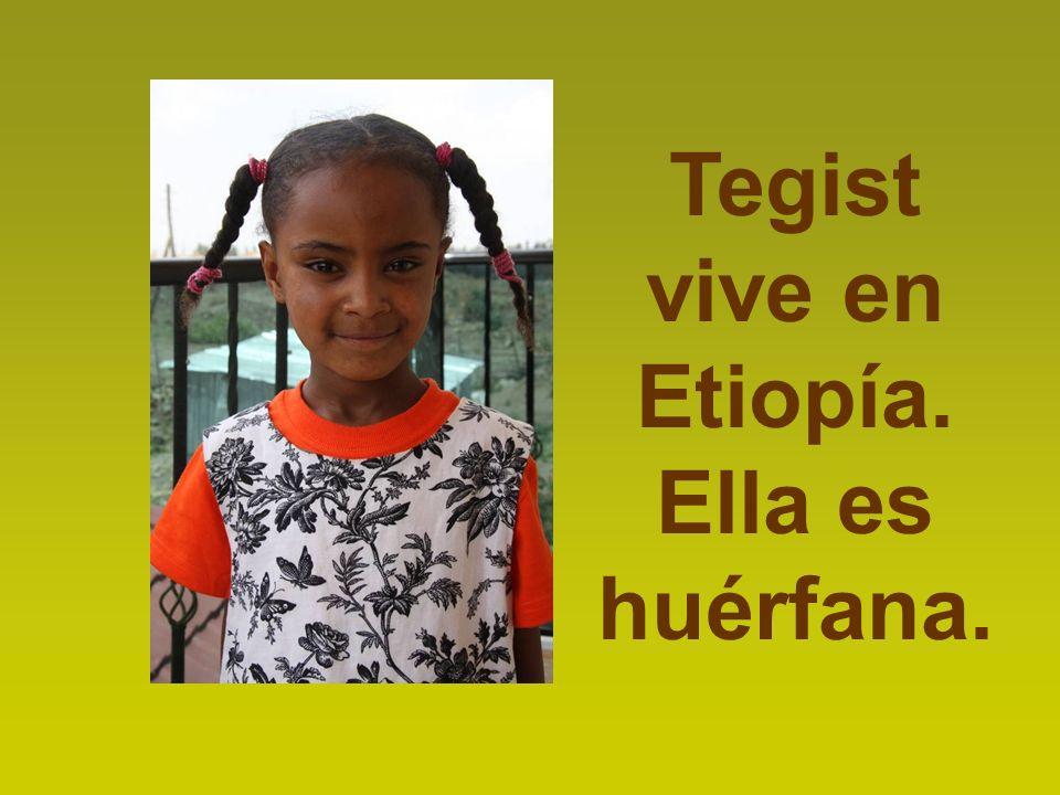 Tegist vive en Etiopía. Ella es huérfana.