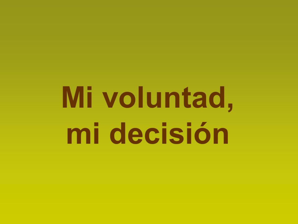 Mi voluntad, mi decisión