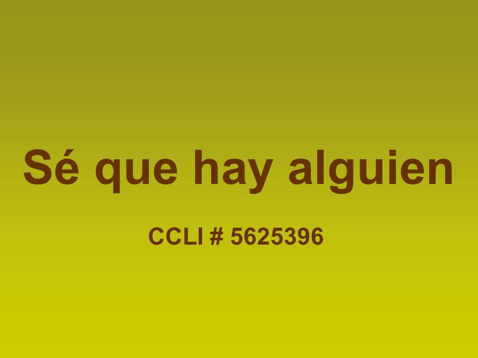 Sé que hay alguien CCLI # 5625396