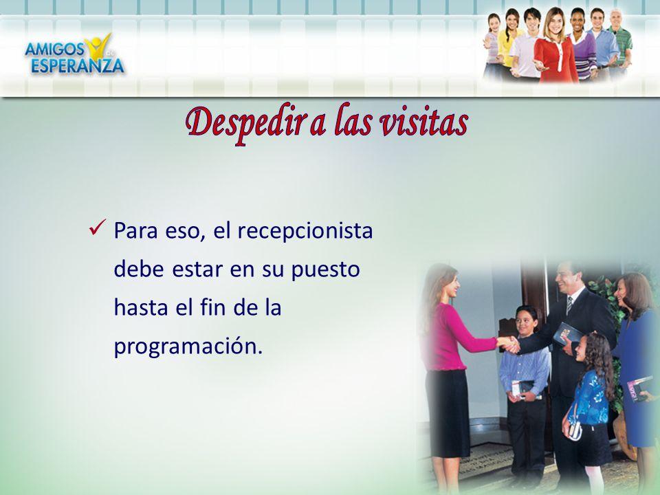 Despedir a las visitas Para eso, el recepcionista debe estar en su puesto hasta el fin de la programación.