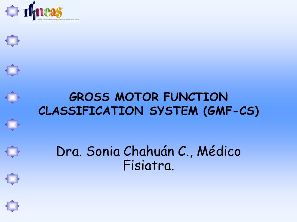 GROSS MOTOR FUNCTION CLASSIFICATION SYSTEM (GMF-CS)