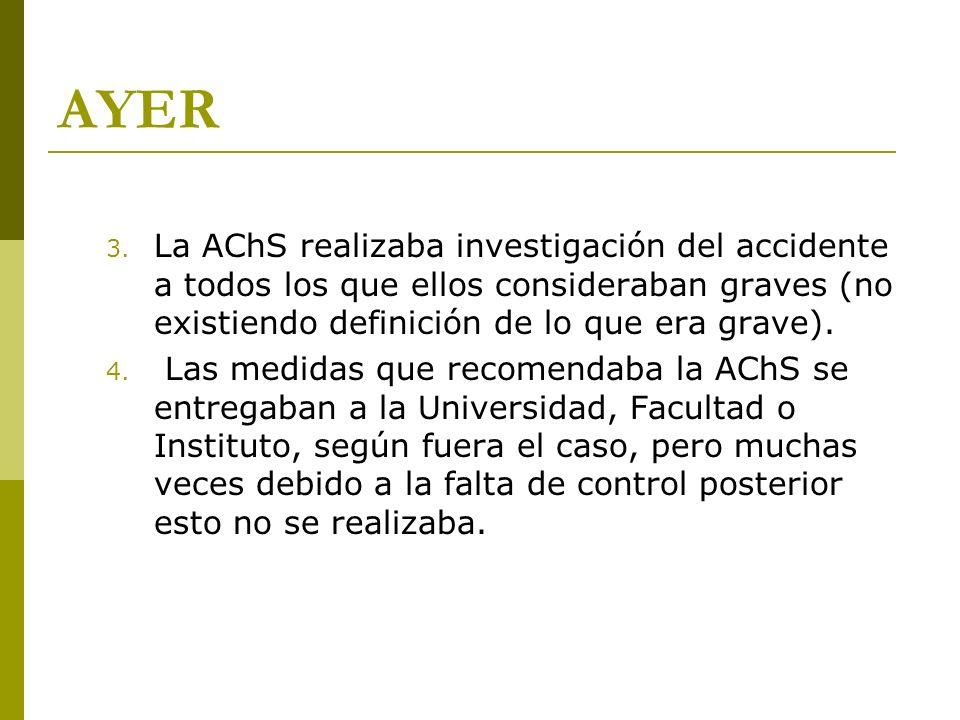 AYER La AChS realizaba investigación del accidente a todos los que ellos consideraban graves (no existiendo definición de lo que era grave).