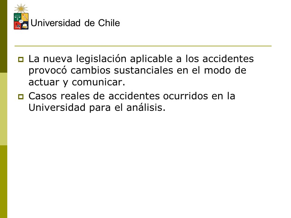 Universidad de Chile La nueva legislación aplicable a los accidentes provocó cambios sustanciales en el modo de actuar y comunicar.
