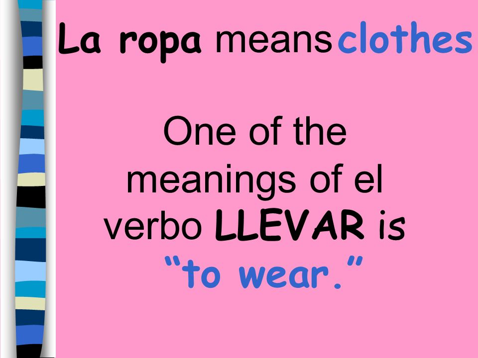 One of the meanings of el verbo LLEVAR is