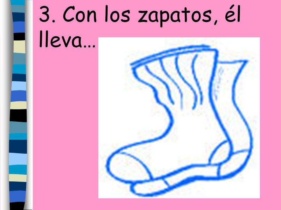 3. Con los zapatos, él lleva…