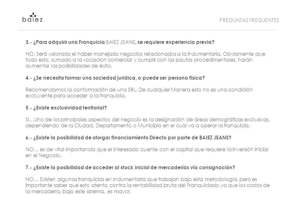 PREGUNTAS FREQUENTES 3.- ¿Para adquirir una Franquicia BAIEZ JEANS, se requiere experiencia previa