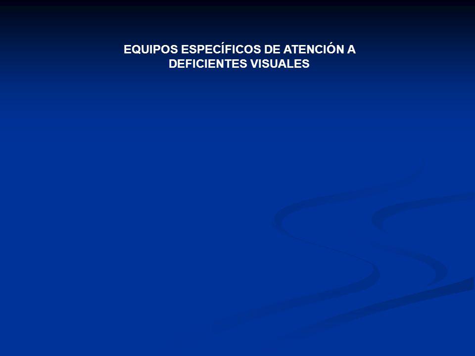 EQUIPOS ESPECÍFICOS DE ATENCIÓN A DEFICIENTES VISUALES