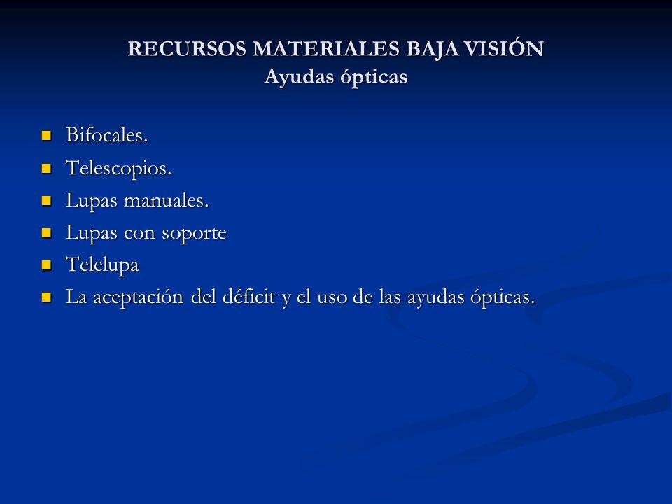 RECURSOS MATERIALES BAJA VISIÓN Ayudas ópticas