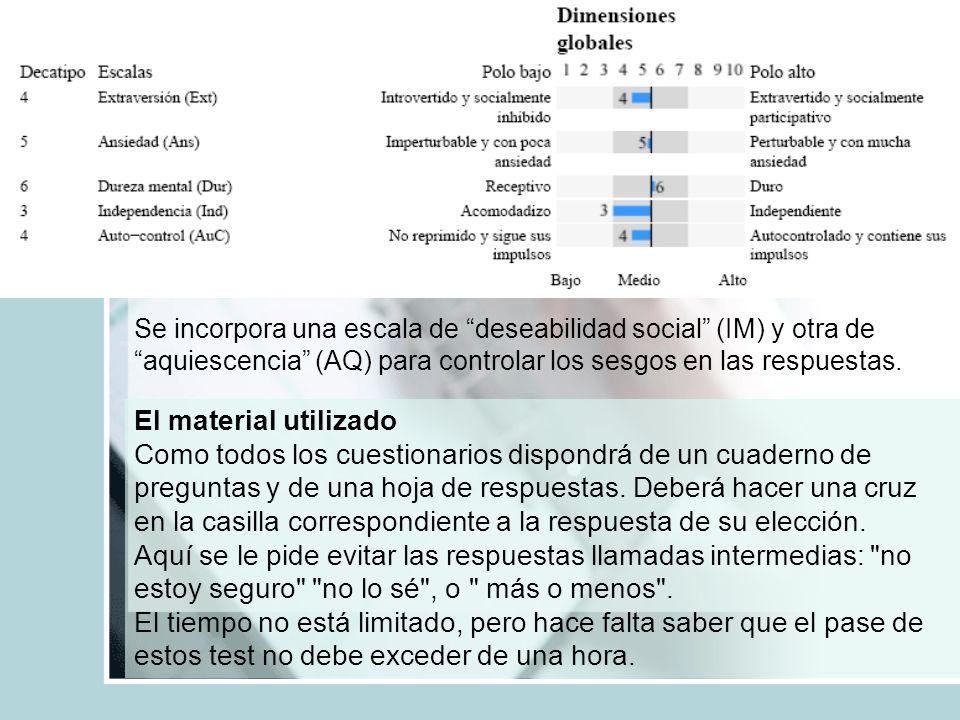 Se incorpora una escala de deseabilidad social (IM) y otra de aquiescencia (AQ) para controlar los sesgos en las respuestas.