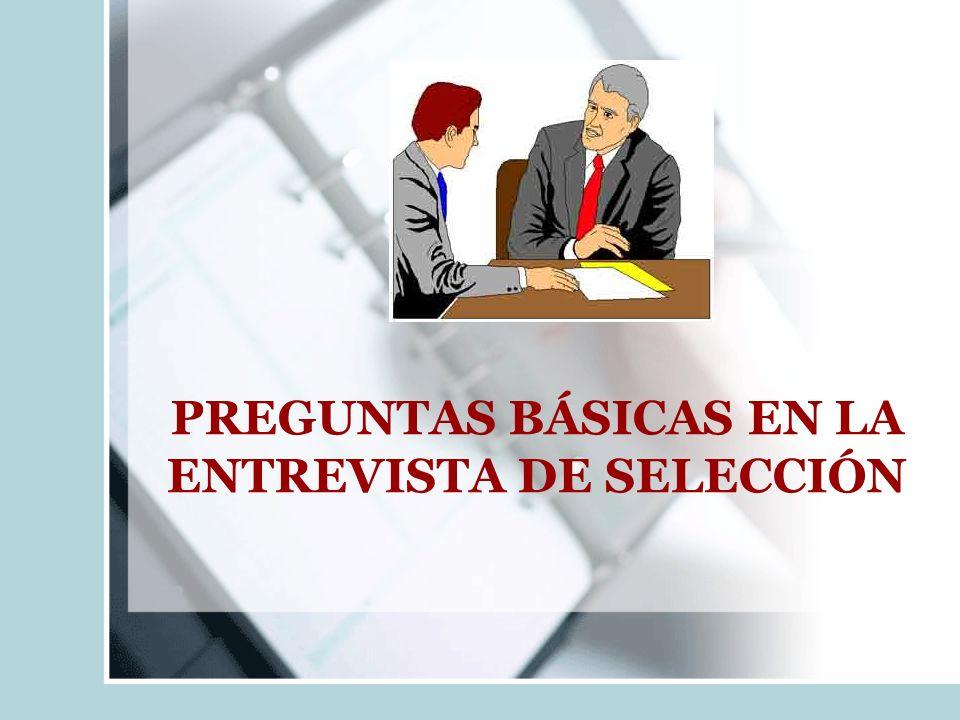 PREGUNTAS BÁSICAS EN LA ENTREVISTA DE SELECCIÓN
