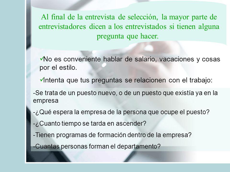 Al final de la entrevista de selección, la mayor parte de entrevistadores dicen a los entrevistados si tienen alguna pregunta que hacer.