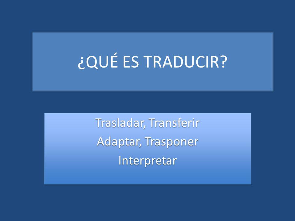 Trasladar, Transferir Adaptar, Trasponer Interpretar