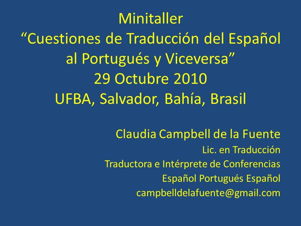 Minitaller Cuestiones de Traducción del Español al Portugués y Viceversa 29 Octubre 2010 UFBA, Salvador, Bahía, Brasil