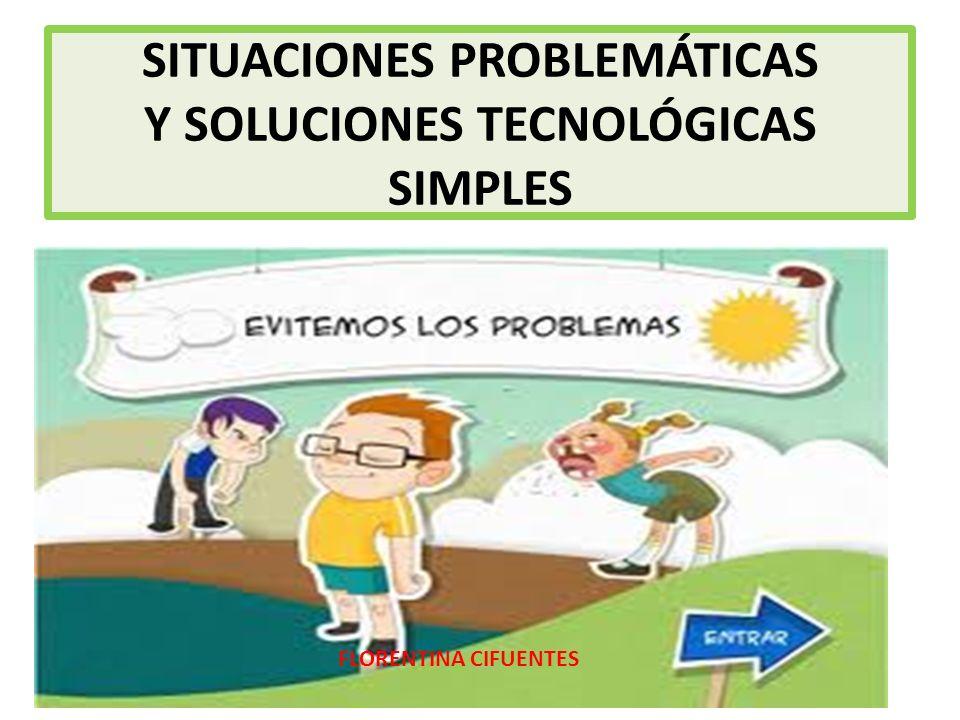 SITUACIONES PROBLEMÁTICAS Y SOLUCIONES TECNOLÓGICAS SIMPLES