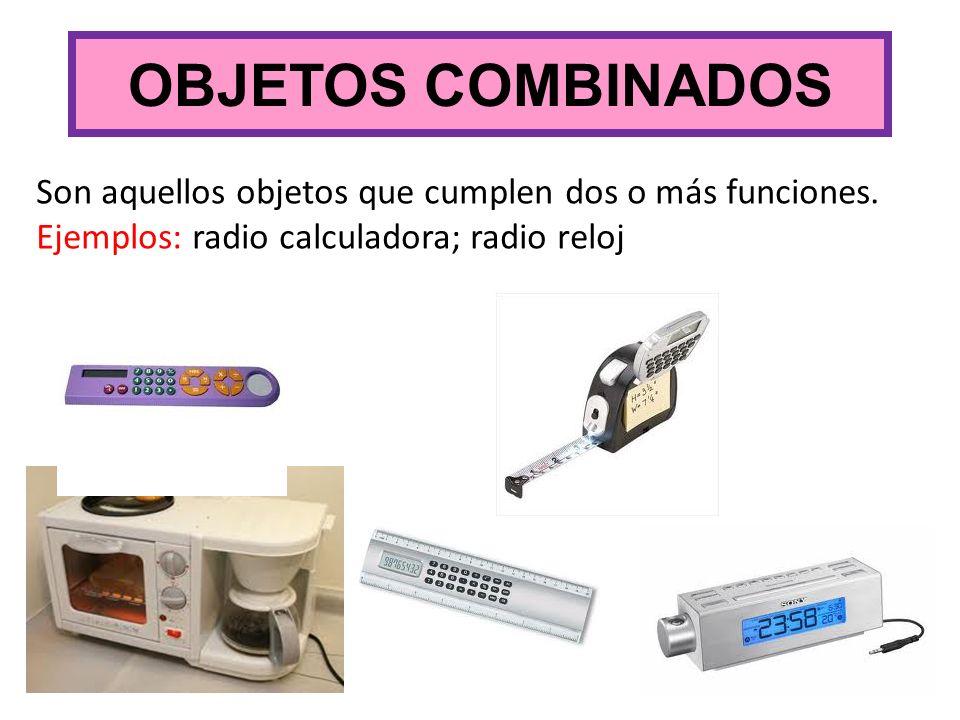 OBJETOS COMBINADOS Son aquellos objetos que cumplen dos o más funciones.