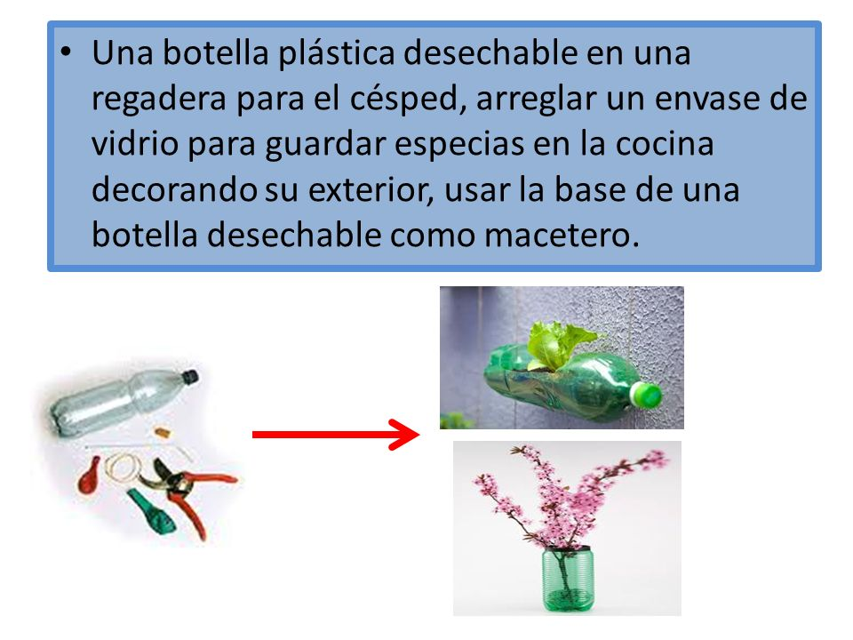 Una botella plástica desechable en una regadera para el césped, arreglar un envase de vidrio para guardar especias en la cocina decorando su exterior, usar la base de una botella desechable como macetero.