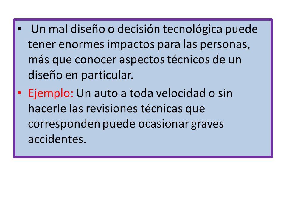 Un mal diseño o decisión tecnológica puede tener enormes impactos para las personas, más que conocer aspectos técnicos de un diseño en particular.